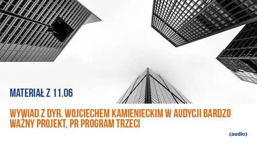 Materiał z 11.06- wywiad z dyr. Wojciechem Kamienieckim w audycji Bardzo Ważny Projekt, Program Trzeci – audio.