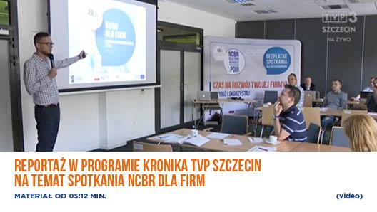 Reportaż w programie kronika TVP Szczecin na temat spotkania NCBR dla firm – video.