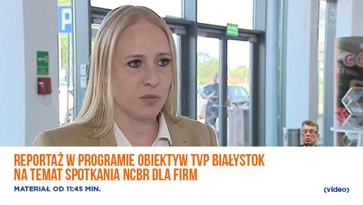 Reportaż w programie Obiektyw TVP Białystok na temat spotkania NCBR dla firm- video.