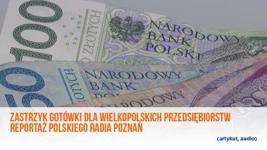 Zastrzyk gotówki dla wielkopolskich przedsiębiorstw, reportaż polskiego radia Poznań- artykuł, audio.